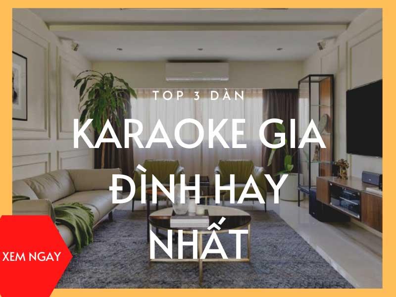 Top 3 dàn karaoke gia đình hay nhất