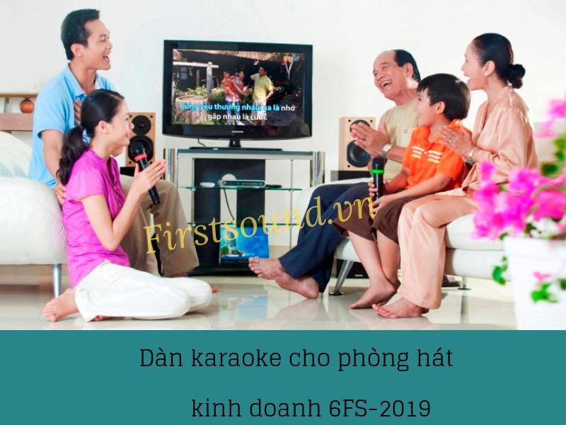 Dàn karaoke cho phòng hát kinh doanh 6FS – 2019