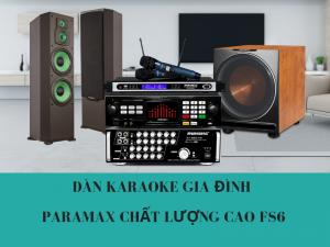 Dàn karaoke gia đình Paramax chất lượng cao FS6