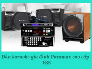 Dàn karaoke gia đình Paramax cao cấp FS5