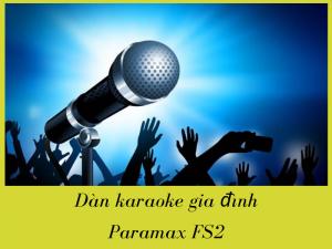 Dàn karaoke gia đình Paramax - FS2 chất lượng